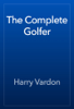 Harry Vardon - The Complete Golfer г'ўгѓјгѓ€гѓЇгѓјг'Ї