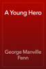 George Manville Fenn - A Young Hero artwork