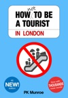 How Not To Be A Tourist In London