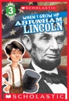 Scholastic Reader Level 3 When I Grow Up Abraham Lincoln