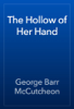 George Barr McCutcheon - The Hollow of Her Hand artwork