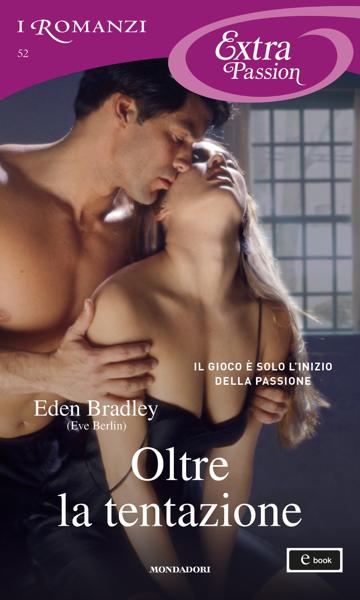 Oltre la tentazione (I Romanzi Extra Passion) da Eden Bradley (Eve Berlin)