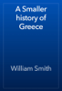 William Smith - A Smaller history of Greece artwork