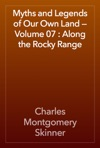 Myths And Legends Of Our Own Land  Volume 07  Along The Rocky Range