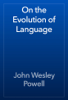 John Wesley Powell - On the Evolution of Language artwork