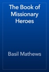 The Book Of Missionary Heroes