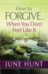 How To ForgiveWhen You Dont Feel Like It