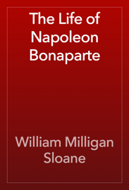 The Life of Napoleon Bonaparte book