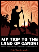 My Trip to the Land of Gandhi: A Mexican-American's Journey to the Legacy of Nonviolent Resistance