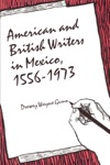 American And British Writers In Mexico 1556-1973