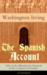 The Spanish Account Tales Of The Alhambra  Chronicle Of The Conquest Of Granada Unabridged