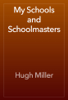 Hugh Miller - My Schools and Schoolmasters artwork