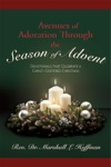 Avenues Of Adoration Through The Season Of Advent Devotionals That Celebrate A Christ-centered Christmas