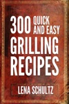 300 Quick And Easy Grilling Recipes