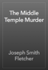 Joseph Smith Fletcher - The Middle Temple Murder artwork