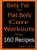 Josh Gruen - Belly Fat to Flat Belly Cure Workouts With 160 Recipes artwork