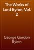 George Gordon Byron - The Works of Lord Byron. Vol. 2 artwork