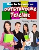 How to Become an Outstanding Teacher