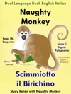 Dual Language Book English Italian Naughty Monkey Helps Mr Carpenter - Scimmiotto Il Birichino Aiuta Il Signor Falegname Learn Italian Collection