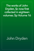 John Dryden - The works of John Dryden, $c now first collected in eighteen volumes. $p Volume 16 artwork