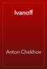 Антон Павлович Чехов - Ivanoff artwork