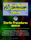 US Army Medical Correspondence Course Sterile Procedures MD0540 - Communicable Diseases Bloodborne Pathogens Medical And Surgical Asepsis Wound Care Isolation Prevention Of Infection