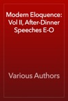 Modern Eloquence Vol II After-Dinner Speeches E-O