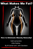 What Makes Me Fat? How to Eliminate Obesity Naturally!