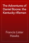 The Adventures Of Daniel Boone The Kentucky Rifleman