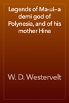 Legends Of Ma-uia Demi God Of Polynesia And Of His Mother Hina