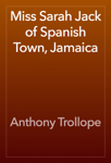 Miss Sarah Jack of Spanish Town, Jamaica