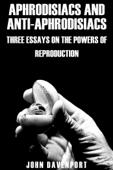 Aphrodisiacs and Anti-aphrodisiacs: Three Essays on the Powers of Reproduction