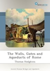 The Walls Gates And Aqueducts Of Rome