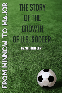 From Minnow to Major: The Story of the Growth of U.S. Soccer Book Review