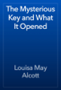 Louisa May Alcott - The Mysterious Key and What It Opened artwork