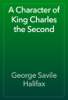 George Savile Halifax - A Character of King Charles the Second artwork