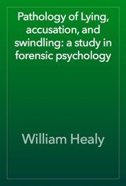 Pathology Of Lying Accusation And Swindling A Study In Forensic Psychology