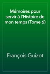 Mémoires pour servir à l'Histoire de mon temps (Tome 6)