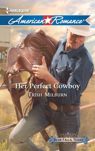 Trish Milburn - Her Perfect Cowboy
