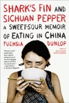 Sharks Fin And Sichuan Pepper A Sweet-Sour Memoir Of Eating In China