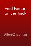 Fred Fenton on the Track