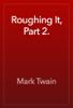 Mark Twain - Roughing It, Part 2.  artwork