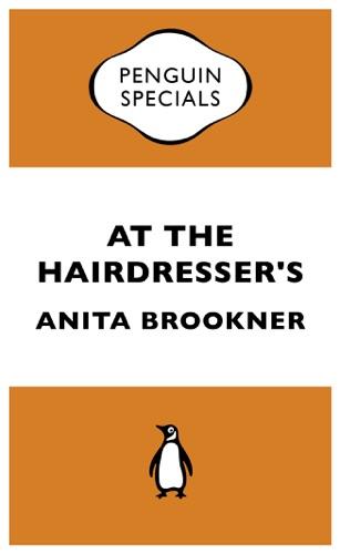 Anita Brookner - At the Hairdresser's