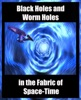 Worm Holes And Black Holes In The Fabric Of Space Time
