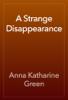 Anna Katharine Green - A Strange Disappearance artwork