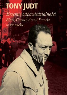 Brzemię odpowiedzialności: Blum, Camus, Aron, i francuski wiek dwudziesty pdf Download