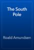 Roald Amundsen - The South Pole portada