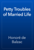 HonorГ© de Balzac - Petty Troubles of Married Life artwork
