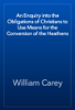 William Carey - An Enquiry into the Obligations of Christians to Use Means for the Conversion of the Heathens artwork