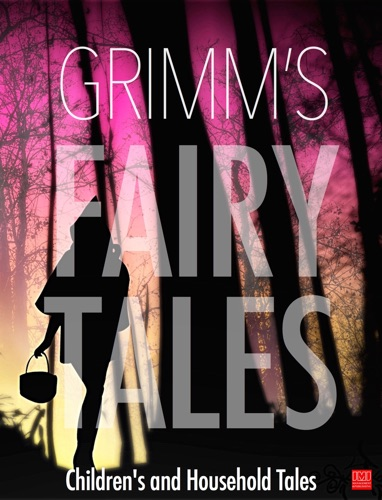The Brothers Grimm - Grimm's Fairy Tales